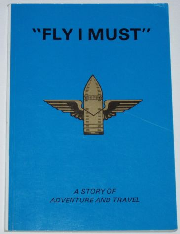 Fly I Must - A Story of Adventure and Travel, by L.A. Bramley